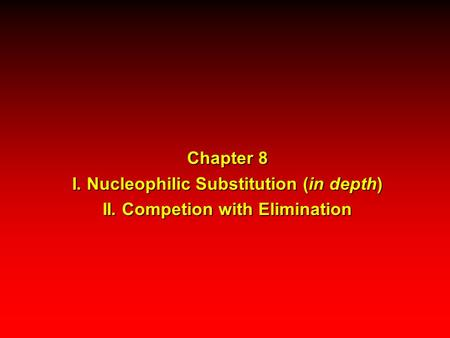 Chapter 8 I. Nucleophilic Substitution (in depth) II