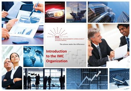 1 Introduction to the IMC Organization. IMC – The pluses make the difference 2 IMC Corporate Introduction + An established and fast-growing global consultancy.