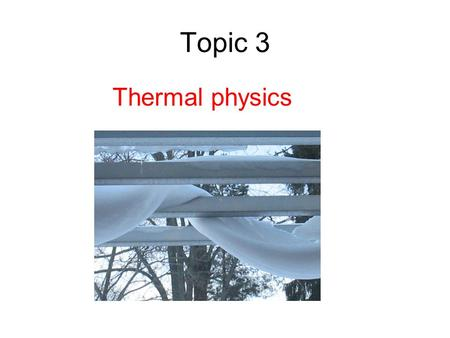 Topic 3 Thermal physics. Last lesson? Temperature TEMPERATURE determines the direction of flow of thermal energy between two bodies in thermal contact.