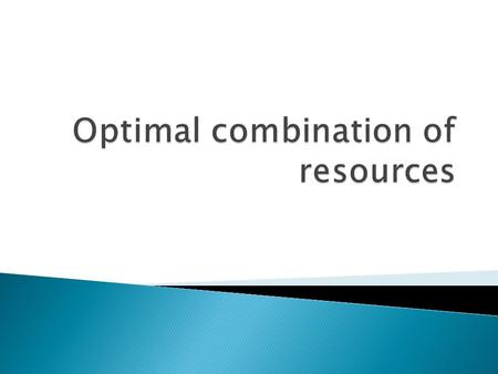 How much of each resource should be hired? Optimal Combination of Resources: Given all the resources you must choose the combination that produces.