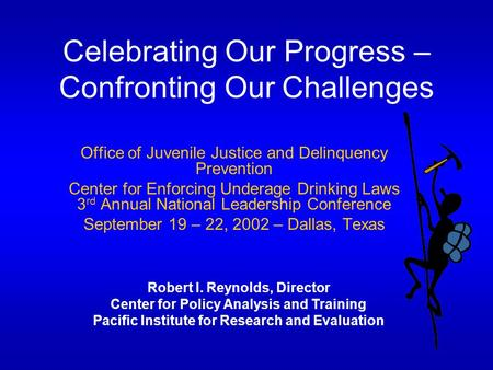 Celebrating Our Progress – Confronting Our Challenges Office of Juvenile Justice and Delinquency Prevention Center for Enforcing Underage Drinking Laws.