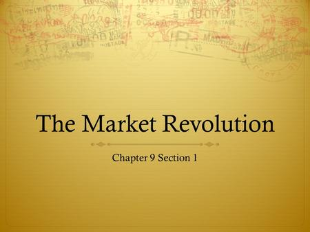 The Market Revolution Chapter 9 Section 1.