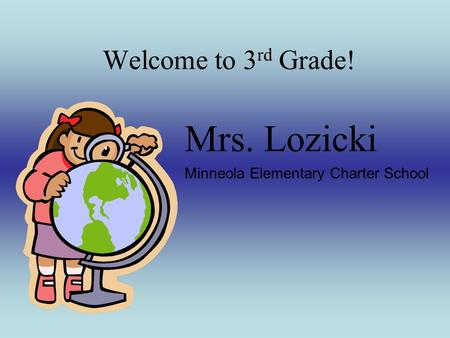Welcome to 3 rd Grade! Mrs. Lozicki Minneola Elementary Charter School.
