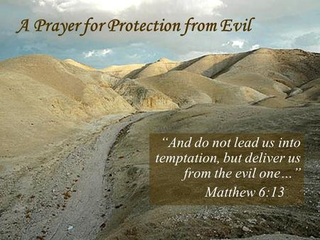 """And do not lead us into temptation, but deliver us from the evil one…"" Matthew 6:13 A Prayer for Protection from Evil."