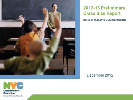 2012-13 Preliminary Class Size Report Based on 10/26/2012 Unaudited Register December 2012.