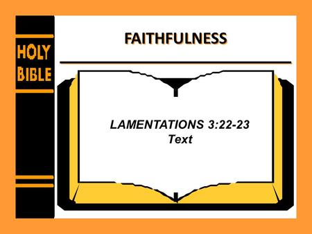 FAITHFULNESS LAMENTATIONS 3:22-23 Text. FAITHFULNESS What is faithfulness? – Defined as adhering firmly and devotedly, as to a person, cause or idea,