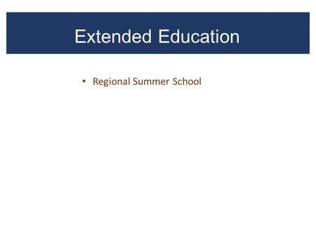Extended Education Regional Summer School. Regional Cooperative Summer School Summer 2013 Summer 2014 Summer 2015 Total Number of Students Served1042.
