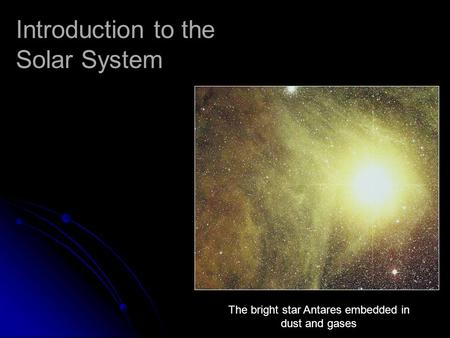 Introduction to the Solar System The bright star Antares embedded in dust and gases.