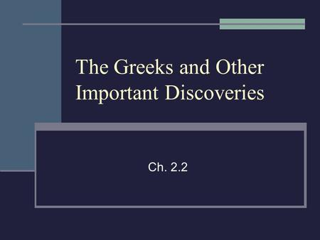The Greeks and Other Important Discoveries Ch. 2.2.