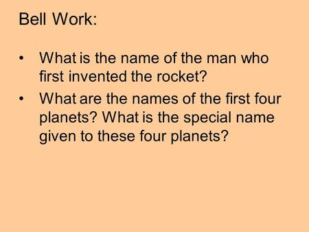 Bell Work: What is the name of the man who first invented the rocket? What are the names of the first four planets? What is the special name given to these.