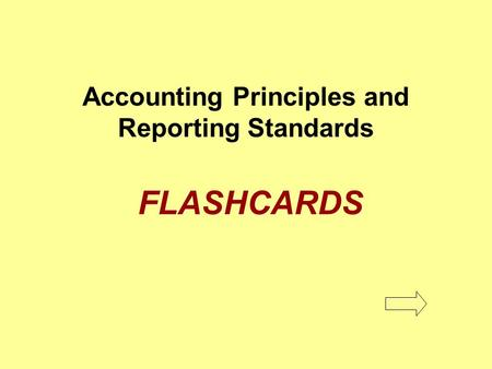 Accounting Principles and Reporting Standards FLASHCARDS.