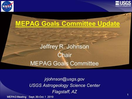MEPAG Meeting Sept. 30-Oct. 1 2010 1 MEPAG Goals Committee Update Jeffrey R. Johnson Chair MEPAG Goals Committee USGS Astrogeology Science.