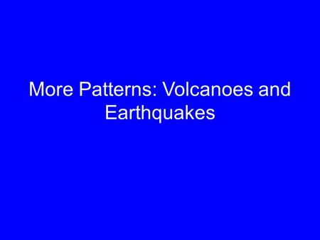 More Patterns: Volcanoes and Earthquakes. Before we start You will need some partners to work with who are not at your table. Take out a piece of binder.