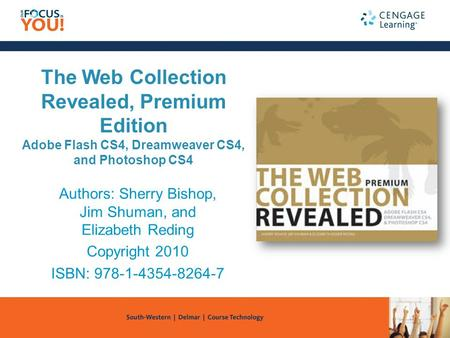 The Web Collection Revealed, Premium Edition Adobe Flash CS4, Dreamweaver CS4, and Photoshop CS4 Authors: Sherry Bishop, Jim Shuman, and Elizabeth Reding.