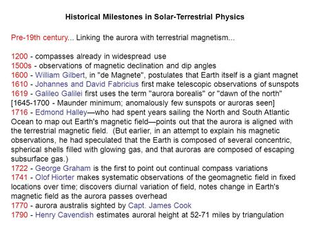 Pre-19th century... Linking the aurora with terrestrial magnetism... 1200 - compasses already in widespread use 1500s - observations of magnetic declination.