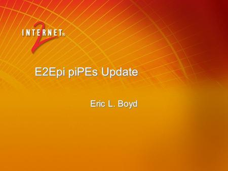 E2Epi piPEs Update Eric L. Boyd. 2 Decomposing the Monolithic Measurement Architecture.