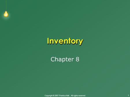 Copyright © 2007 Prentice-Hall. All rights reserved 1 InventoryInventory Chapter 8.