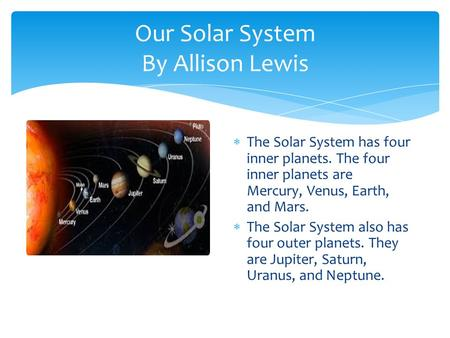 Our Solar System By Allison Lewis  The Solar System has four inner planets. The four inner planets are Mercury, Venus, Earth, and Mars.  The Solar System.