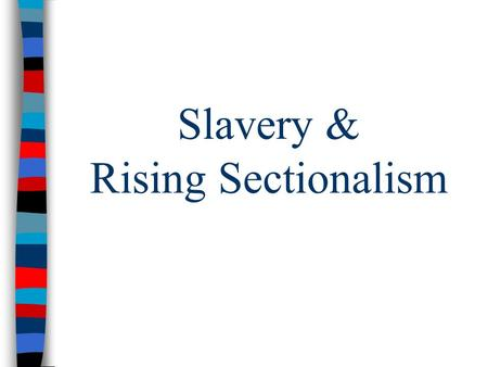 Slavery & Rising Sectionalism. The Beginnings of Sectionalism As Americans expanded West in the 1840s, conflicts intensified between the North & the South.