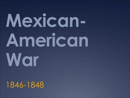 Mexican-American War 1846-1848.