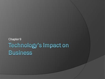 Chapter 9. Objectives  Explain how technology influenced business industry.  Describe the three aspects of the e- workforce  List specific examples.