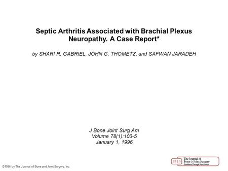 Septic Arthritis Associated with Brachial Plexus Neuropathy. A Case Report* by SHARI R. GABRIEL, JOHN G. THOMETZ, and SAFWAN JARADEH J Bone Joint Surg.