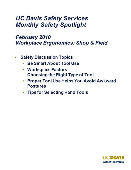 UC Davis Safety Services Monthly Safety Spotlight February 2010 Workplace Ergonomics: Shop & Field Safety Discussion Topics Be Smart About Tool Use Workspace.
