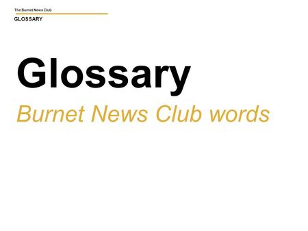 The Burnet News Club GLOSSARY Glossary Burnet News Club words.