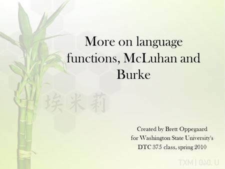 More on language functions, McLuhan and Burke Created by Brett Oppegaard for Washington State University's DTC 375 class, spring 2010.