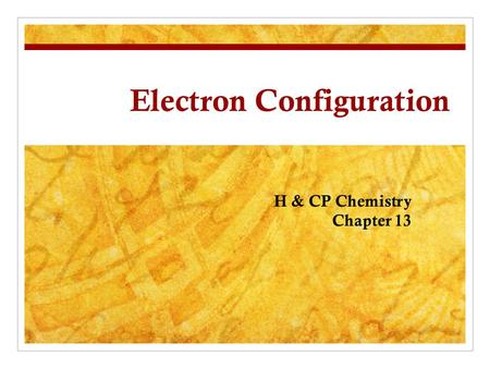 Electron Configuration H & CP Chemistry Chapter 13.