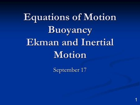 1 Equations of Motion Buoyancy Ekman and Inertial Motion September 17.