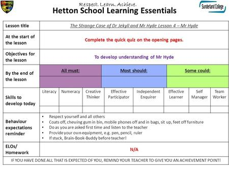 Hetton School Learning Essentials Lesson titleThe Strange Case of Dr Jekyll and Mr Hyde Lesson 4 – Mr Hyde At the start of the lesson Complete the quick.