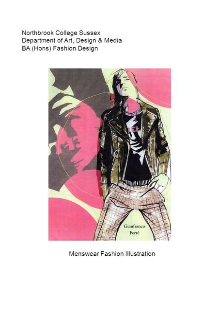 Menswear Fashion Illustration Northbrook College Sussex Department of Art, Design & Media BA (Hons) Fashion Design.