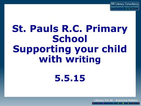St. Pauls R.C. Primary School Supporting your child with w riting 5.5.15.
