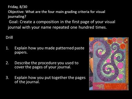 Friday, 8/30 Objective: What are the four main grading criteria for visual journaling? Goal: Create a composition in the first page of your visual journal.