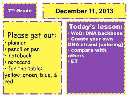 December 11, 2013 Please get out: planner pencil or pen notebook notecard for the table: yellow, green, blue, & red Please get out: planner pencil or pen.