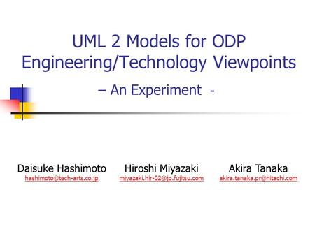 UML 2 Models for ODP Engineering/Technology Viewpoints – An Experiment - Daisuke Hashimoto  Hiroshi.