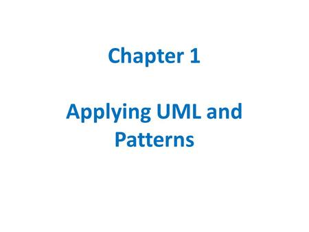 Chapter 1 Applying UML and Patterns. The Need for Software Blueprints Knowing an object-oriented language and having access to a library is necessary.