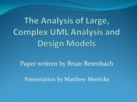 Paper written by Brian Berenbach Presentation by Matthew Merricks.