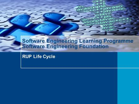 RUP Life Cycle Software Engineering Learning Programme Software Engineering Foundation.