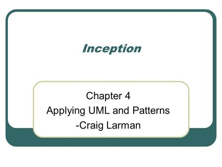 Inception Chapter 4 Applying UML and Patterns -Craig Larman.