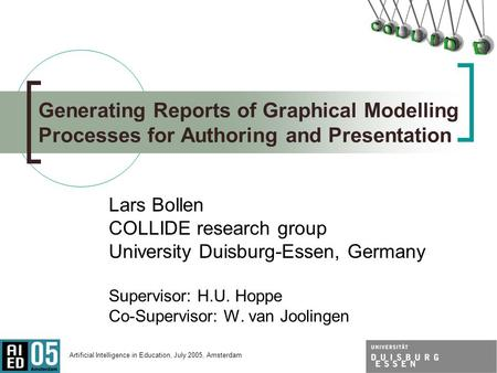 Artificial Intelligence in Education, July 2005, Amsterdam Generating Reports of Graphical Modelling Processes for Authoring and Presentation Lars Bollen.