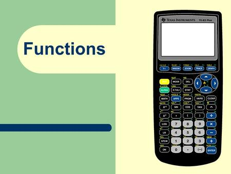 Functions. Evaluating Functions Graphing Functions.