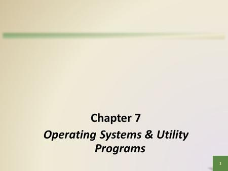 1 Chapter 7 Operating Systems & Utility Programs.