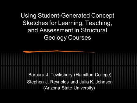 Using Student-Generated Concept Sketches for Learning, Teaching, and Assessment in Structural Geology Courses Barbara J. Tewksbury (Hamilton College) Stephen.