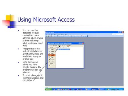 Using Microsoft Access You can use the database we just created to create address labels, if your printer will accept label stationery (most will) First.