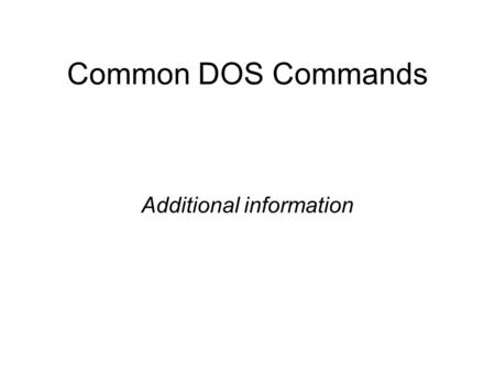 Common DOS Commands Additional information. Important DOS Concepts Common DOS Commands  Why format a disk?  Partitioning and Formatting disks  Structure.