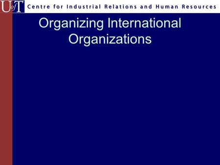 Organizing International Organizations. Formal Organizational Designs By role and organizational position –Complexity Horizontal vs Vertical Spatial –Formalization.