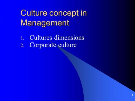 1 Culture concept in Management 1. Cultures dimensions 2. Corporate culture.