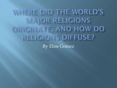 By Elsie Gomez.  Over time religions have MAJORLY expanded throughout the world  There are three MAJOR religions.